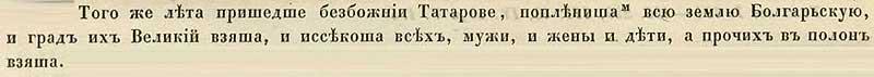 Воскресенская летопись, 1236. В том году пришли безбожные татары, разграбили всю землю Булгарскую, захватив и столицу булгар, где они никого не пожалели, изрубив и женщин, и детей, иных же в полон уведя.